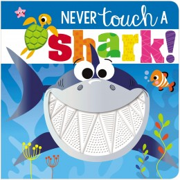 Never Touch a Shark - Touch and Feel board book